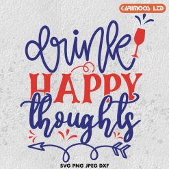 Drink happy thoughts SVG