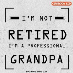 I'm not retired I'm a professional grandpa SVG PNG Cutting Printable Files